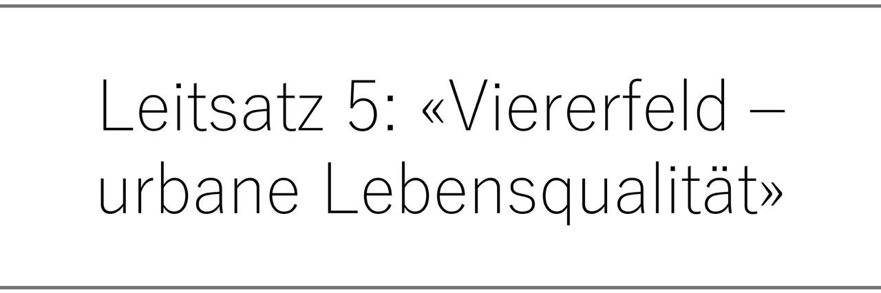 Leitsatz 5: «Viererfeld – urbane Lebensqualität»