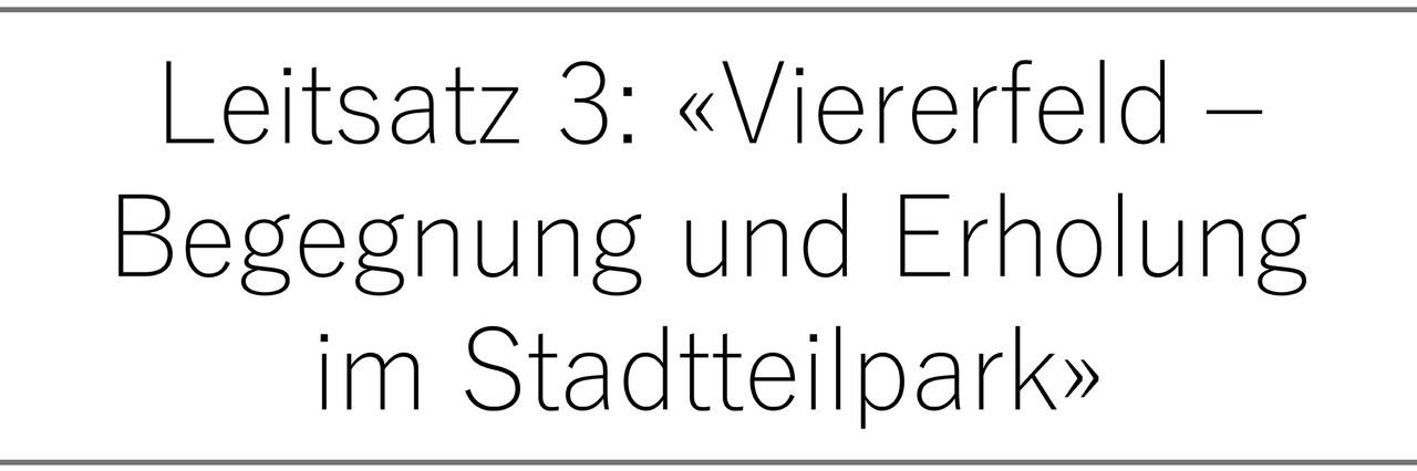 Leitsatz 3: «Viererfeld – Begegnung und Erholung im Stadtteilpark»