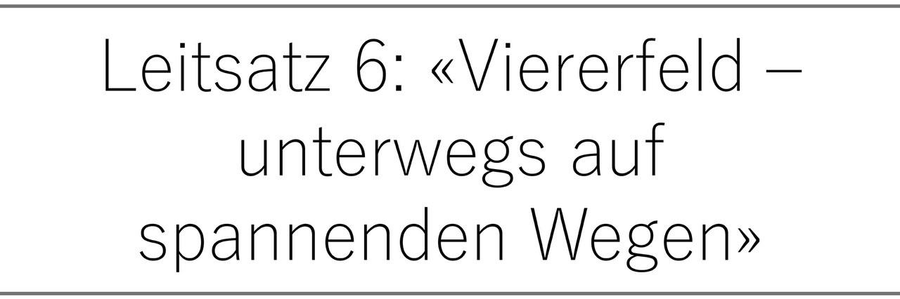 Leitsatz 6: «Viererfeld – unterwegs auf spannenden Wegen»
