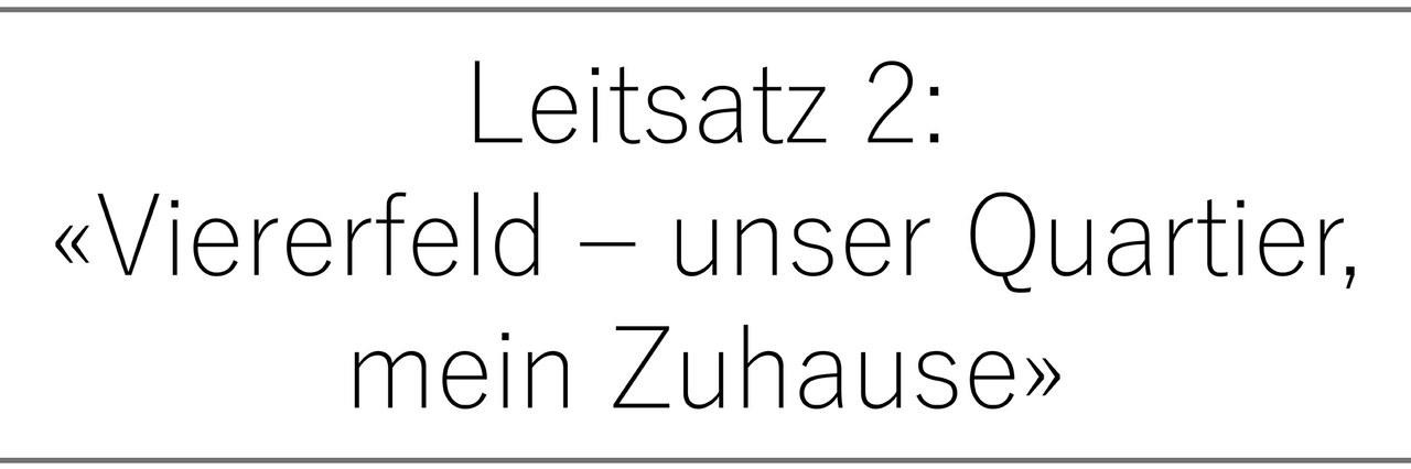 Leitsatz 2: «Viererfeld – unser Quartier – mein Zuhause»