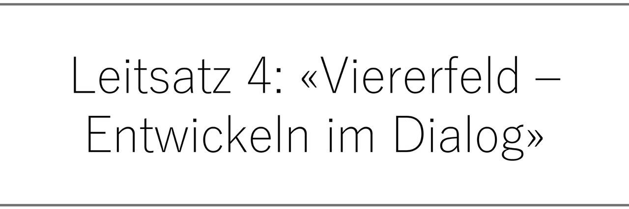 Leitsatz 4: «Viererfeld – Entwicklung im Dialog»
